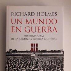 Libros de segunda mano: UN MUNDO EN GUERRA. HISTORIAL ORAL DE LA SEGUNDA GUERRA MUNDIAL - R. HOLMES (2008). Lote 194639743