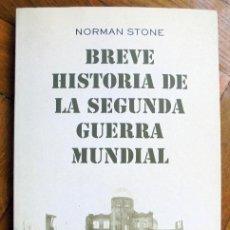 Libros de segunda mano: BREVE HISTORIA DE LA SEGUNDA GUERRA MUNDIAL - STONE, NORMAN. Lote 194689050