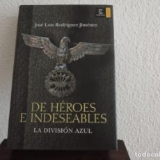 Libros de segunda mano: DE HÉROES E INDESEABLES. LA DIVISIÓN AZUL (JOSÉ LUIS RODRÍGUEZ JIMÉNEZ) EDITORIAL ESPASA. Lote 195280401