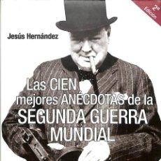Libros de segunda mano: LAS CIEN MEJORES ANÉCDOTAS DE LA SEGUNDA GUERRA MUNDIAL - JESÚS HERNÁNDEZ - INÉDITA HISTORIA. Lote 195283577