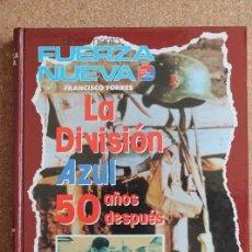 Libros de segunda mano: LA DIVISIÓN AZUL. 50 AÑOS DESPUÉS. TORRES (FRANCISCO) MADRID, FUERZA NUEVA, S.A.. Lote 195384675