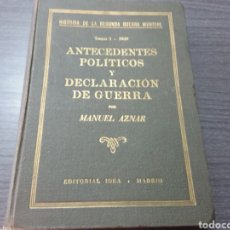 Libros de segunda mano: ANTECEDENTES POLITICOS Y DECLARACION DE GUERRA, TOMO I- 1939,POR MANUEL AZNAR. Lote 195936768
