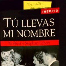 Libros de segunda mano: TÚ LLEVAS MI NOMBRE. LA INSOPORTABLE HERENCIA DE LOS HIJOS DE LOS JERARCAS NAZIS. Lote 196915248