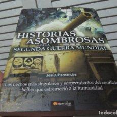 Libros de segunda mano: HISTORIAS ASOMBROSAS DE LA SEGUNDA GUERRA MUNDIAL, JESUS HERNANDEZ, NOWTILUS, 2007. Lote 197374280