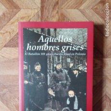 Libros de segunda mano: CHRISTOPHER BROWNING - AQUELLOS HOMBRES GRISES - EL BATALLÓN 101 Y LA SOLUCIÓN FINAL EN POLONIA. Lote 199870861