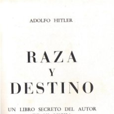 Libros de segunda mano: ADOLF HITLER. RAZA Y DESTINO. UN LIBRO SECRETO, 230 PAG. TELA, JUVENTUD, 1º EDICION 1962. Lote 203899202