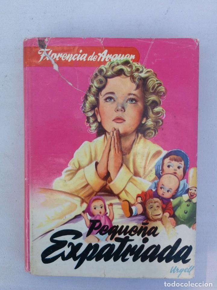 ANTIGUO LIBRO - PEQUEÑA EXPATRIADA - FLORENCIA DE ARQUER - NOVELA DEL EXILIO - AÑOS 60 - 70 - (Libros de Segunda Mano - Historia - Segunda Guerra Mundial)