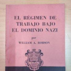 Libros de segunda mano: WILLIAM A. ROBSON, EL RÉGIMEN DE TRABAJO BAJO EL DOMINIO NAZI, AÑO 1940. Lote 205609365