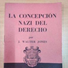 Libros de segunda mano: J. WALTER JONES, LA CONCEPCIÓN NAZI DEL DERECHO, AÑO 1940. Lote 205609432