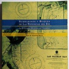Libros de segunda mano: SUBMARINOS Y BUQUES DE LAS POTENCIAS DEL EJE. LA SEGUNDA GUERRA MUNDIAL EN CANARIAS. 2004.. Lote 206301222