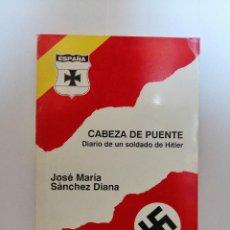 Libros de segunda mano: CABEZA DE PUENTE. DIARIO DE UN SOLDADO DE HITLER, DE JOSÉ MARÍA SÁNCHEZ DIANA.. Lote 206342495