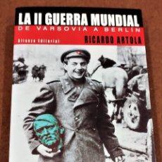 Libros de segunda mano: LA II GUERRA MUNDIAL DE VARSOVIA A BERLIN RICARDO ARTOLA. Lote 206402916