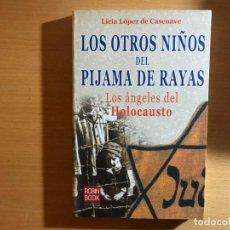 Libros de segunda mano: LOS OTROS NIÑOS DEL PIJAMA DE RAYAS. LOS ÁNGELES DEL HOLOCAUSTO. LICIA LOPEZ DE CASENAVE. NAZISMO. Lote 208920542