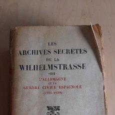 Libros de segunda mano: LES ARCHIVES SECRÉTES DE LA WILHELMSTRASSE III. L´ALLEMAGNE ET LA GUERRE CIVILE ESPAGNOLE (1936-1939. Lote 209917925
