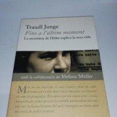Libros de segunda mano: TRAUDL JUNGE , FINS A L'ULTIM MOMENT ,LA SECRETÀRIA HITLER EXPLICA LA SEVA VIDA. Lote 210256621