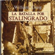 Libros de segunda mano: WILLIAM CRAIG : LA BATALLA POR STALINGRADO. (TRADUCCIÓN DE LORENZO CORTINA. ED. NOGUER, 1999). Lote 210948524