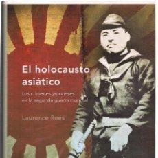 Libros de segunda mano: LAURENCE REES : EL HOLOCAUSTO ASIÁTICO (LOS CRÍMENES JAPONESES EN LA SEGUNDA GUERRA MUNDIAL). 2009. Lote 210948609