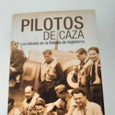 Libros de segunda mano: PILOTOS DE CAZA, LOS HEROES DE LA BATALLA DE INGLATERRA, PATRICK BISHOP, INEDITA, 2005. Lote 212839882