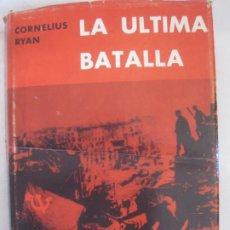 Libros de segunda mano: CORNELIUS RYAN. LA ULTIMA BATALLA. EDICIONES DESTINO 1966.. Lote 213186685