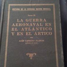 Libros de segunda mano: LA GUERRA AERONAVAL EN EL ATLANTICO Y EN EL ARTICO. LUIS CARRERO BLANCO.. Lote 213608215