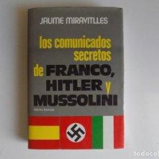 Libros de segunda mano: LIBRERIA GHOTICA. JAUME MIRAVITLLES. LOS COMUNICADOS SECRETOS DE FRANCO, HITLER Y MUSSOLINI. 1977.. Lote 214084445