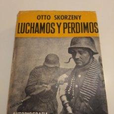 Libros de segunda mano: LUCHAMOS Y PERDIMOS OTTO SKORZENY AUTOBIOGRAFÍA DEL LIBERTADOR DE MUSSOLINI ACERVO II GUERRA MUNDIAL. Lote 214390935