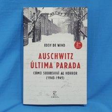 Libros de segunda mano: AUSCHWITZ ÚLTIMA PARADA - CÓMO SOBREVIVÍ AL HORROR (1943-1945) EDDY DE WIND - EDITORIAL ESPASA. Lote 214881956