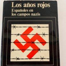 Libros de segunda mano: LOS AÑOS ROJOS, ESPAÑOLES EN LOS CAMPOS NAZIS. Lote 215665275