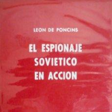 Libros de segunda mano: EL ESPIONAJE SOVIÉTICO EN ACCIÓN. LEON DE PONCINS. EDICIÓN EN CARTONÉ. Lote 216007280