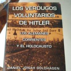 Libros de segunda mano: LOS VERDUGOS VOLUNTARIOS DE HITLER DE DANIEL JONAH GOLDHAGEN. Lote 217125341