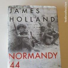Libros de segunda mano: NORMANDY '44: D-DAY AND THE BATTLE FOR FRANCE DE JAMES HOLLAND. Lote 217201015