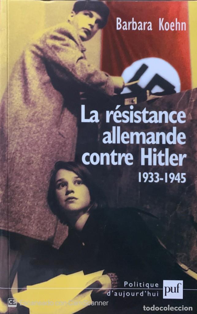 BARBARA KOEHN. LA RÉSISTANCE ALLEMANDE CONTRE HITLER. 1933-1945. PARÍS, 2003. TEXTO EN FRANCÉS. (Libros de Segunda Mano - Historia - Segunda Guerra Mundial)