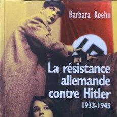Libros de segunda mano: BARBARA KOEHN. LA RÉSISTANCE ALLEMANDE CONTRE HITLER. 1933-1945. PARÍS, 2003. TEXTO EN FRANCÉS.. Lote 220113618
