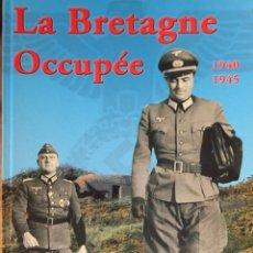 Libros de segunda mano: ERIC RONDEL. LA BRETAGNE OCCUPÉE. JUIN 1940-MAI 1945. 2003. TEXTO EN FRANCÉS.. Lote 220374586