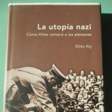 Libros de segunda mano: LA UTOPÍA NAZI. CÓMO HITLER COMPRÓ A LOS ALEMANES. GÖTZ ALY. 2006. Lote 221448878