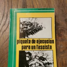 Libros de segunda mano: LIBRO PIQUETE DE EJECUCIÓN PARA UN FASCISTA. Lote 221545706