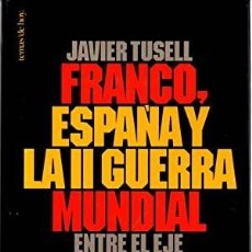 Libros de segunda mano: FRANCO, ESPAÑA Y LA II GUERRA MUNDIAL. ENTRE EL EJE Y LA NEUTRALIDAD - TUSELL, JAVIER. Lote 221588322