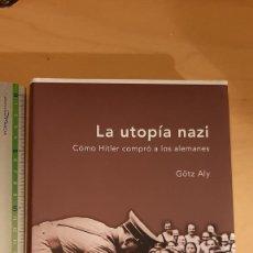 Libros de segunda mano: LA UTOPIA NAZI. CÓMO HITLER COMPRÓ A LOS ALEMANES - GÖTZ ALY. Lote 221547298