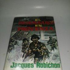 Libros de segunda mano: JAQUES ROBICHON , EL DESEMBARCO EN PROVENZA. Lote 221620482