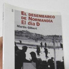 Libros de segunda mano: EL DESEMBARCO DE NORMANDÍA. EL DÍA D - MARTIN GILBERT. Lote 221922710
