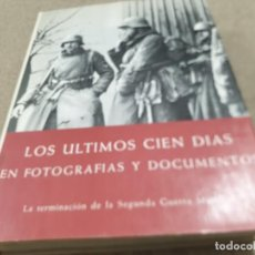 Libros de segunda mano: II GUERRA MUNDIAL......LOS ÚLTIMOS CIEN DIAS EN FOTOGRAFIAS Y DOCUMENTOS. .PLAZA Y JANES...1967.... Lote 222147250