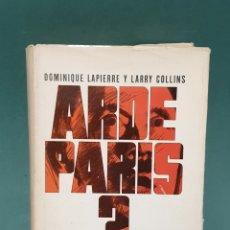 Libros de segunda mano: ARDE PARIS? DE DOMINIQUE LAPIERRE Y LARRY COLLINS SEGUNDA EDICIÓN 1966. Lote 222672206