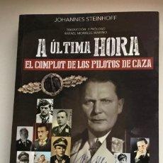 Libros de segunda mano: A ÚLTIMA HORA. EL COMPLOT DE LOS PILOTOS DE CAZA. J. STEINHOFF. LUFTWAFFE. SEGUNDA G. MUNDIAL.NUEVO. Lote 223566190