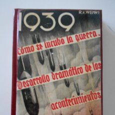 Libros de segunda mano: 1939. COMO SE INCUBO LA GUERRA. DESARROLLO DRAMATICO DE LOS ACONTECIMIENTOS. REVELACIONES VERIDICAS. Lote 225732271