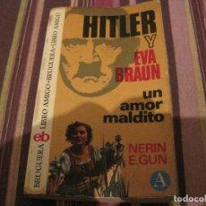 Libros de segunda mano: LIBRO HITLER Y EVA BRAUN UN AMOR MALDITO NERIN E GUN BRUGUERA LIBRO AMIGO. Lote 226747400