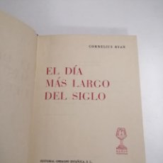 Libros de segunda mano: EL DÍA MÁS LARGO DEL SIGLO. CORNELIUS RYAN. 1961 BARCELONA. 1ª EDICIÓN. ED.: GRIJALBO.. Lote 228416535