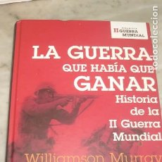 Libros de segunda mano: PRPM 66 LA GUERRA QUE HABÍA QUE GANAR. HISTORIA DE LA II GUERRA MUNDIAL / WILLIAMSON MURRAY. Lote 229630405