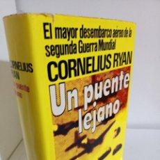 Libros de segunda mano: UN PUENTE LEJANO, EL MAYOR DESEMBARCO DE LA II GUERRA MUNDIAL, CORNELIUS RYAN, HISTORIA, 1975. Lote 229854055