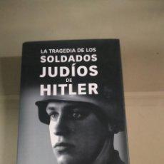 Libros de segunda mano: LA TRAGEDIA DE LOS SOLDADOS JUDÍOS DE HITLER - BRYAN MARK RIGG. Lote 230123605
