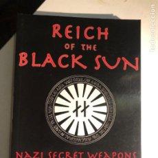 Libros de segunda mano: REICH OF THE BLACK SUN: NAZI SECRET WEAPONS AND THE COLD WAR ALLIED LEGEND. Lote 232545420